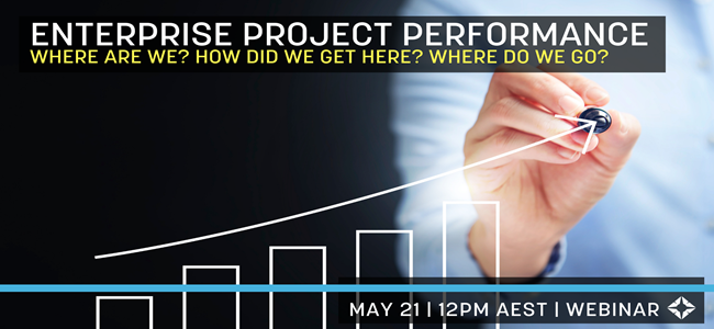 Enterprise Project Performance – Where are we now?  How did we get here? And; Where do we go from here?
